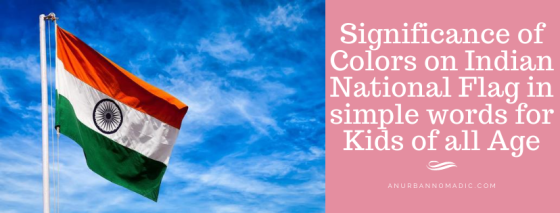 Significance of Colors on our National Flag in simple words for Kids of all Age