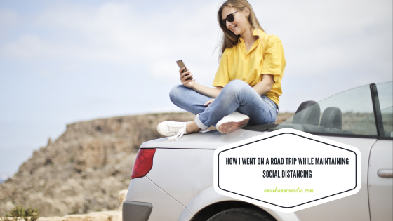 How I Went on a Road Trip While Maintaining Social Distancing - Final