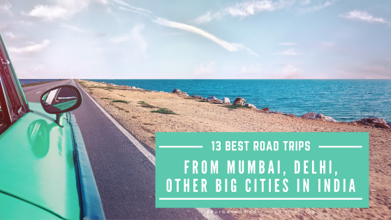 Best Road Trips from Mumbai, Delhi and other big cities