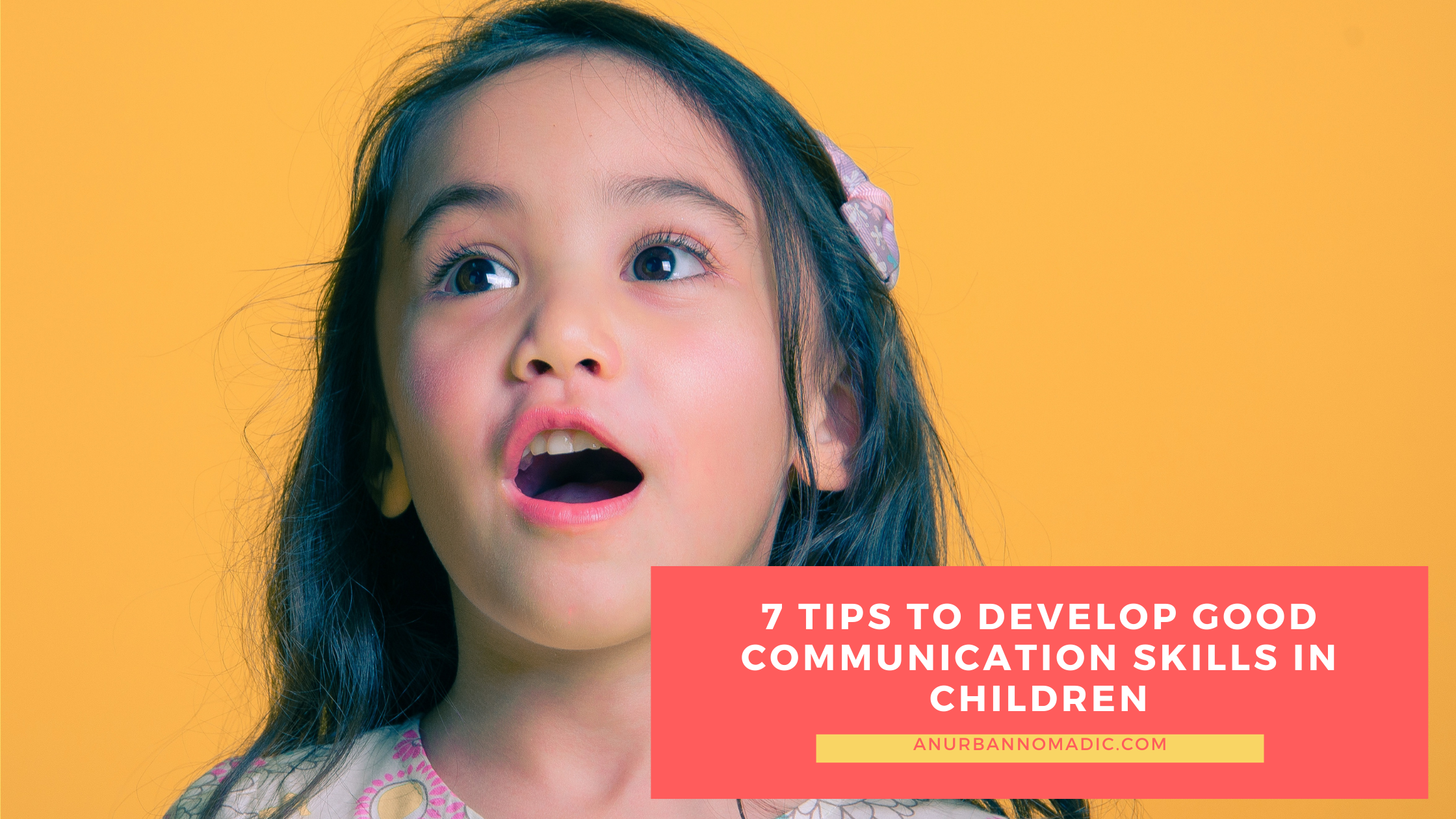 7 Tips To Develop Great Communication Skills in Children -