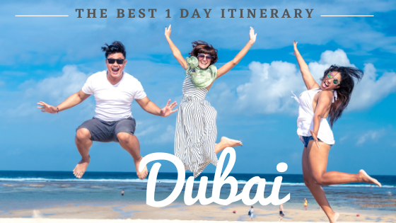 The perfect 1 day itinerary for Dubai