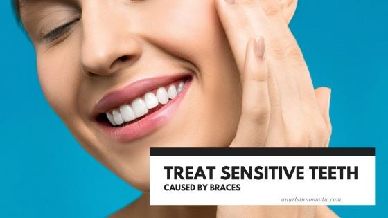 Treat Sensitive Teeth caused by Braces